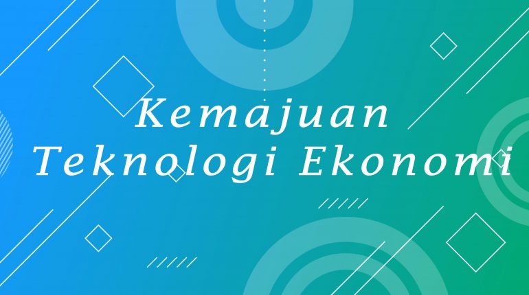 Kemajuan Teknologi Ekonomi