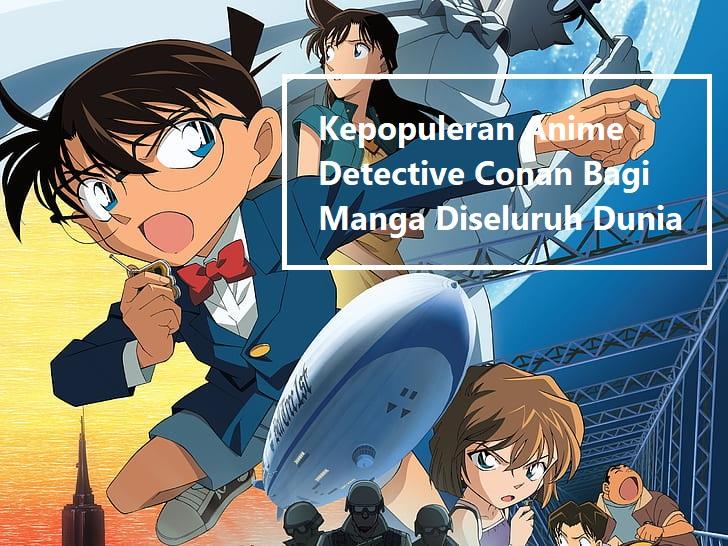 Kepopuleran Anime Detective Conan Bagi Manga Diseluruh Dunia
