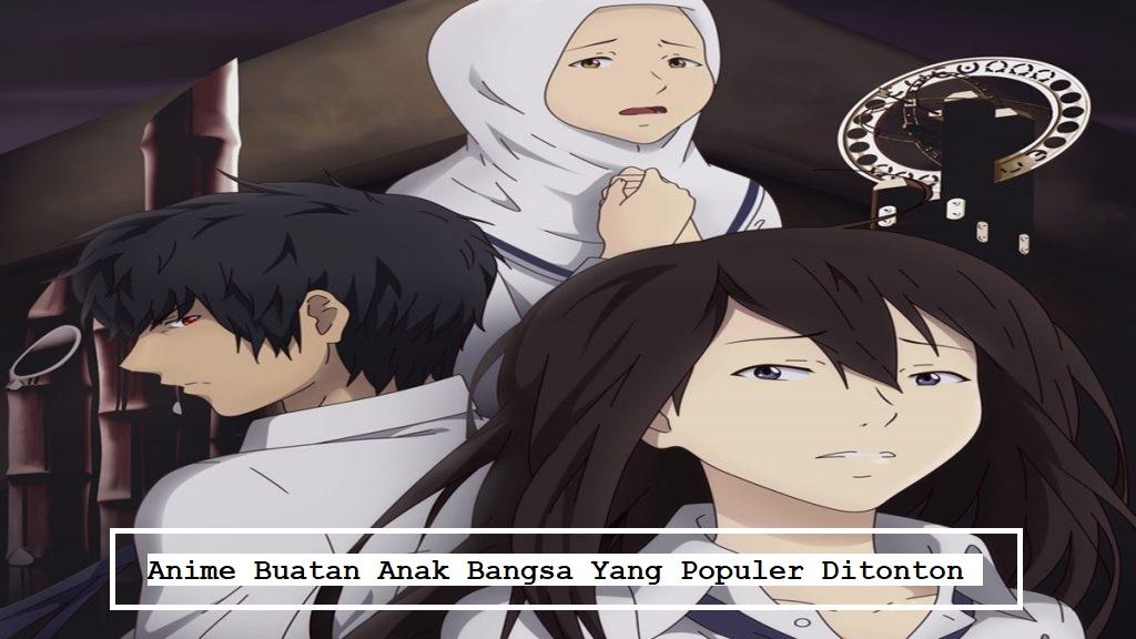 Anime Buatan Anak Bangsa Yang Populer Ditonton