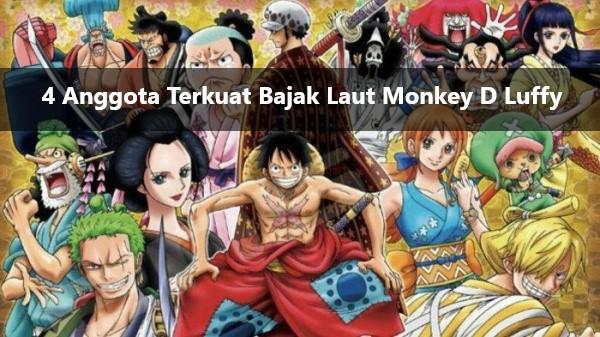 4 Anggota Terkuat Bajak Laut Monkey D Luffy